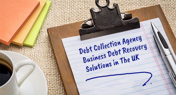 Debt Collection Agency- Business Debt Recovery Solutions in The UK
